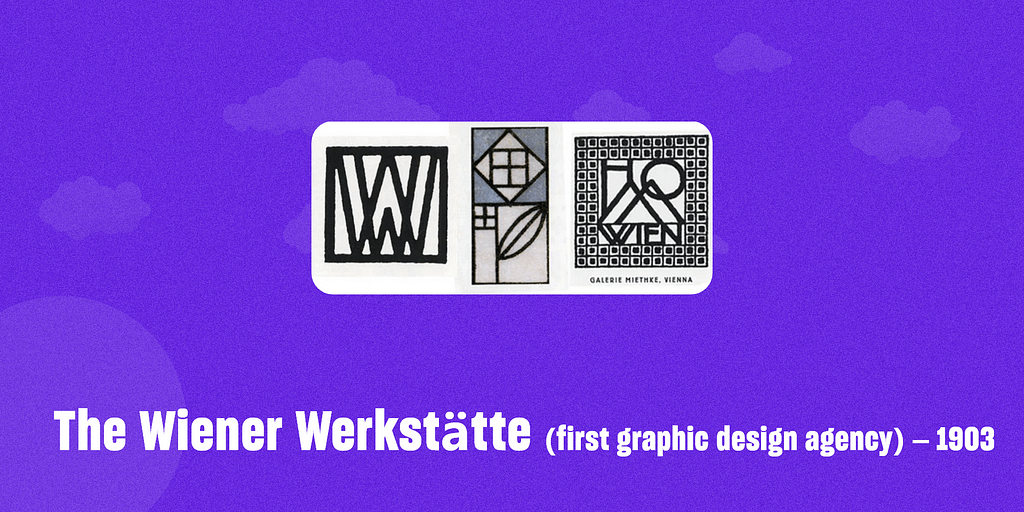 The Wiener Werkstätte (first graphic design agency) – 1903