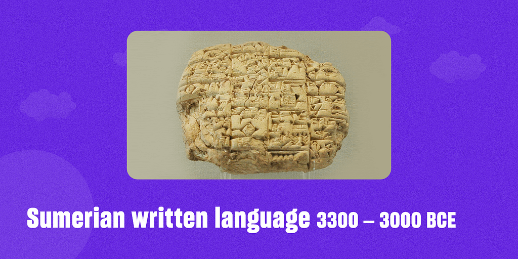 Sumerian written language – 3300 – 3000 BCE
