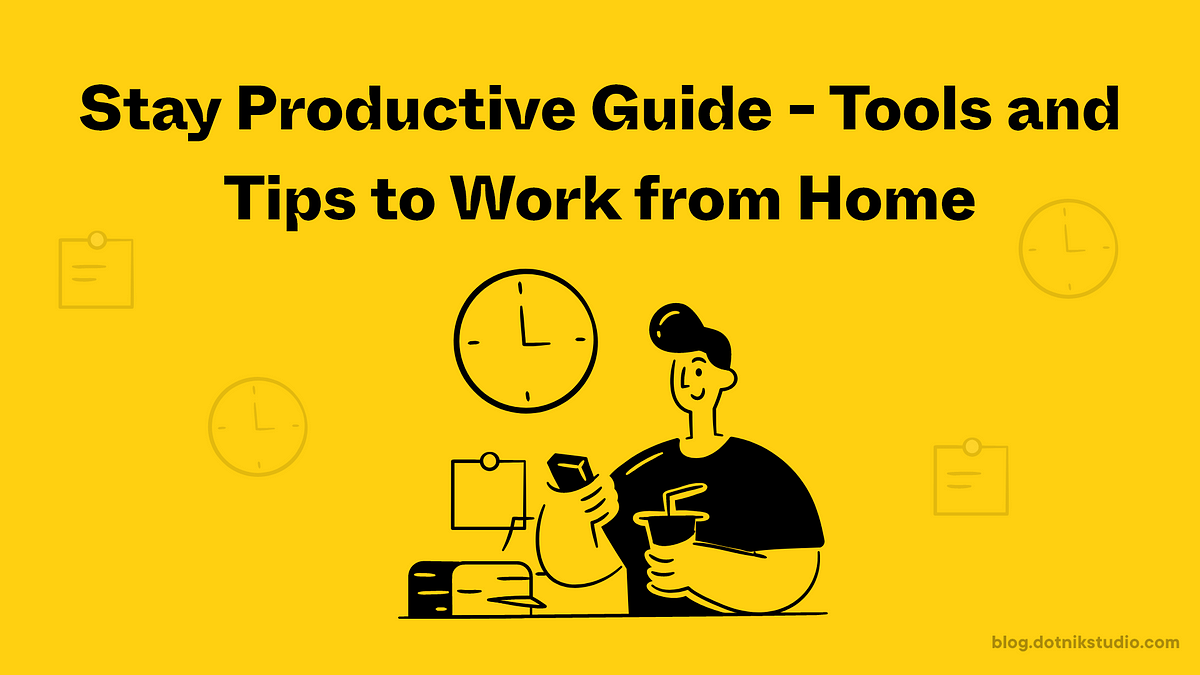 Stay Productive Guide - Tools and Tips to Work from Home